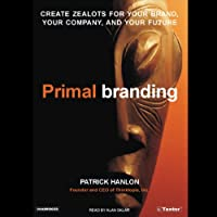 Primal Branding: Create Zealots for Your Brand, Your Company, and Your Future (       UNABRIDGED) by Patrick Hanlon Narrated by Alan Sklar