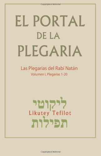 El Portal de la Plegaria: Likutey Tefilot - Las plegarias del Rabí Natán de Breslov: Volume 1