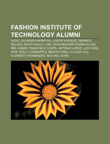 Fashion Institute of Technology alumni: Guru, Gulnara Karimova, Junior Vasquez, Marisol Deluna, Ralph Rucci, Joel Schumacher, Karen Allen