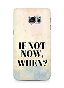 AMEZ if not now when Back Cover For Samsung Galaxy S6 Edge Plus