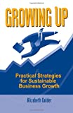 img - for Growing Up: Practical Strategies for Sustainable Business Growth book / textbook / text book