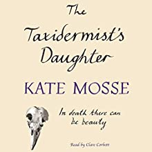 The Taxidermist's Daughter (       UNABRIDGED) by Kate Mosse Narrated by Clare Corbett