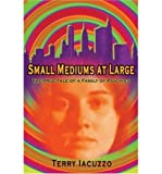 img - for [(Small Mediums at Large: The True Tale of a Family of Psychics )] [Author: Terry Iacuzzo] [Jan-2005] book / textbook / text book