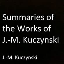 Summaries of the Works of J.-M. Kuczynski Audiobook by J.-M. Kuczynski Narrated by J.-M. Kuczynski
