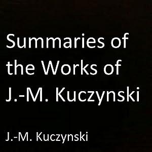 Summaries of the Works of J.-M. Kuczynski Audiobook