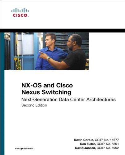 NX-OS and Cisco Nexus Switching: Next-Generation Data Center Architectures: Next-Generation Data Center Architectures