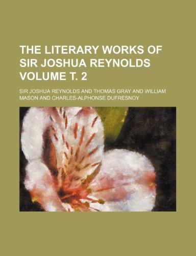 The literary works of Sir Joshua Reynolds Volume . 2