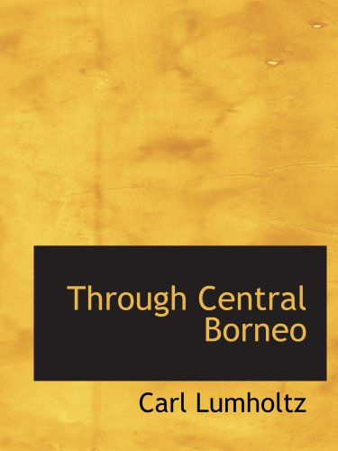Through Central Borneo: An Account Of Two Years' Travel In The Land Of Hea