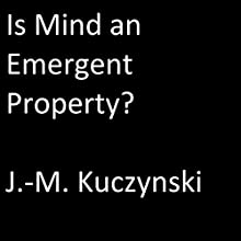 Is Mind an Emergent Property? Audiobook by J.-M. Kuczynski Narrated by J.-M. Kuczynski