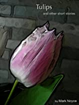 Tulips And Other Stories