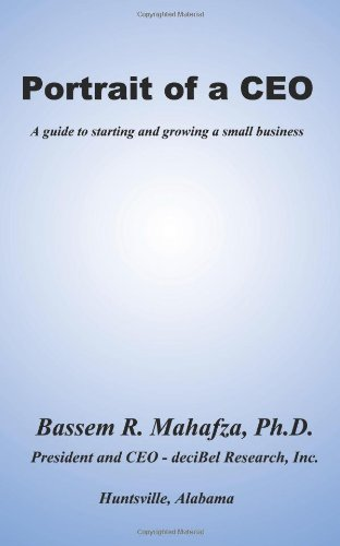 Portrait of a C. E. O.: A Guide to Starting and Growing a Small Business