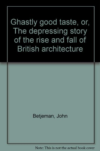 Ghastly good taste, or, The depressing story of the rise and fall of British architecture PDF