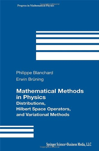 Mathematical Methods In Physics: Distributions, Hilbert Space Operators, And Variational Methods (Progress In Mathematical Physics, Vol. 26)