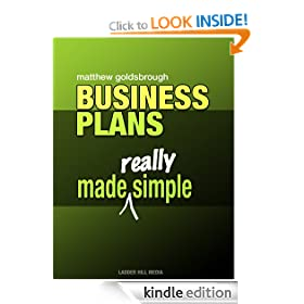 Business Plans Made Really Simple: How To Write a Business Plan That Makes Sense to Investors, Colleagues, and Most Of All - You
