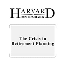 The Crisis in Retirement Planning (Harvard Business Review) (       UNABRIDGED) by Robert Merton Narrated by Todd Mundt