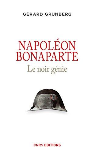 Napoléon Bonaparte: Le noir génie