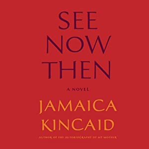 See Now Then: A Novel | [Jamaica Kincaid]