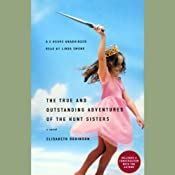The True and Outstanding Adventures of the Hunt Sisters: A Novel | [Elisabeth Robinson]