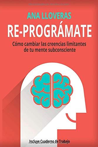 RE-PROGRÁMATE Cómo cambiar las creencias limitantes de tu mente subconsciente.  [Lloveras, Ana] (Tapa Blanda)