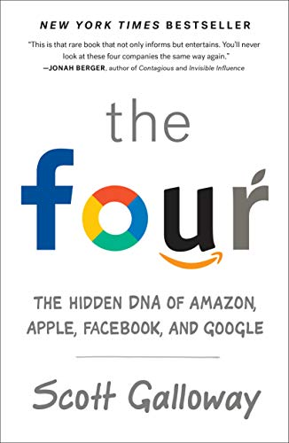 The Four The Hidden DNA of Amazon, Apple, Facebook, and Google [Galloway, Scott] (Tapa Blanda)