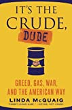 img - for It's the Crude, Dude: Greed, Gas, War, and the American Way book / textbook / text book