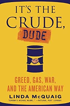 it's the crude. dude: greed. gas. war. and the american way - linda mcquaig