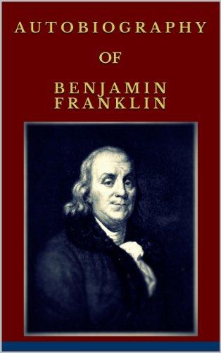 Benjamin Franklin - Autobiography of Benjamin Franklin (Illustrated) (English Edition)