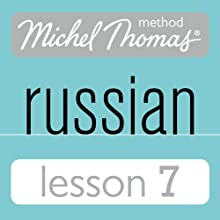Michel Thomas Beginner Russian, Lesson 7 Speech by Natasha Bershadski Narrated by Natasha Bershadski
