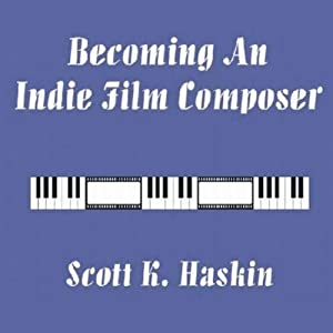 Becoming an Indie Film Composer | [Scott K. Haskin]