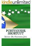 Portuguese Shortcut: Learn Portuguese Fast - Speak Portuguese instantly (Portuguese Edition)