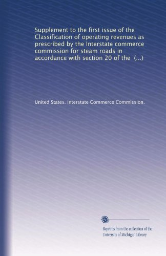 Supplement To The First Issue Of The Classification Of Operating Revenues As Prescribed By The Interstate Commerce Commission For Steam Roads In ... Section 20 Of The Act To Regulate Commerce
