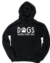 HippoWarehouse Dogs Because People Suck unisex Hoodie hooded top