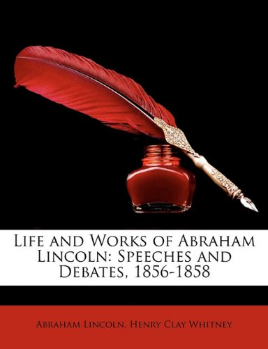 Life and Works of Abraham Lincoln: Speeches and Debates, 1856-1858