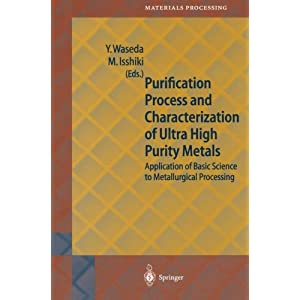 Purification Process and Characterization of Ultra High Purity Metals: Application of Basic Science to Metallurgical Processing (Springer Series in Ma