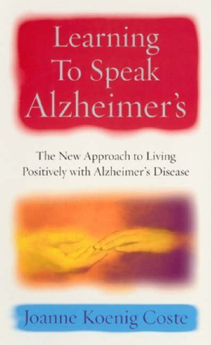 Learning To Speak Alzheimers: The New Approach To Living Positively With Alzheimers Disease By Koenig Coste, Joanne (2003) Paperback