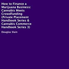 How to Finance a Marijuana Business: Cannabis Meets Crowdfunding: Private Placement Handbooks & Cannabis Commerce Handbooks, Book 3 (       UNABRIDGED) by Douglas Slain Narrated by Laura E. Richcreek