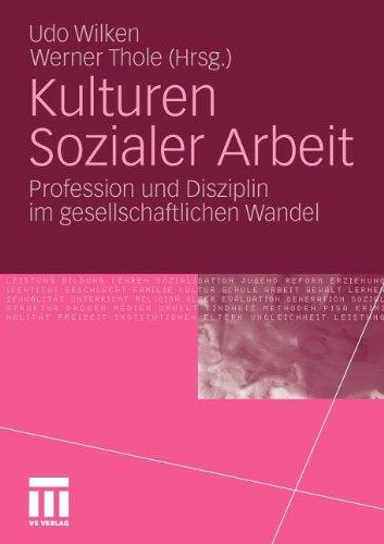 Kulturen Sozialer Arbeit: Profession und Disziplin im gesellschaftlichen Wandel (German Edition)