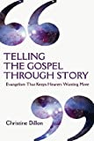 img - for Telling the Gospel Through Story: Evangelism That Keeps Hearers Wanting More book / textbook / text book