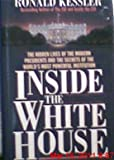 Inside the White House: The Hidden Lives of the Modern Presidents and the Secrets of the World