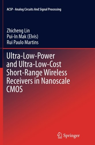 Ultra-Low-Power and Ultra-Low-Cost Short-Range Wireless Receivers in Nanoscale CMOS (Analog Circuits and Signal Processing)