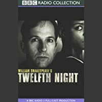 BBC Radio Shakespeare: Twelfth Night (Dramatized)  by William Shakespeare Narrated by Michael Maloney, Josette Simon, Anne-Marie Duff, Full Cast