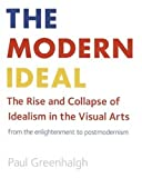img - for The Modern Ideal: The Rise and Collapse of Idealism in the Visual Arts from the Enlightenment to Postmodernism book / textbook / text book