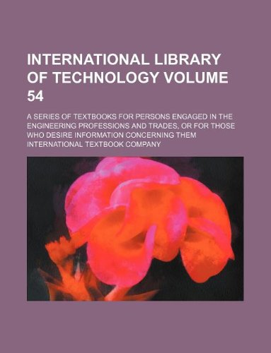 International library of technology Volume 54; a series of textbooks for persons engaged in the engineering professions