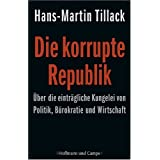 Die korrupte Republik: ber die eintrgliche Kungelei von Politik, Brokratie und Wirtschaftvon &#34;Hans-Martin Tillack&#34;