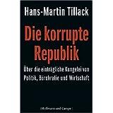 """Die korrupte Republik: �ber die eintr�gliche Kungelei von Politik, B�rokratie und Wirtschaftvon """"Hans M Tillack"""""""