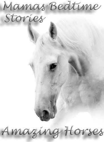 Jane Harris - Mamas Bedtime Stories: Amazing Horses (Childrens Picture Book With 33 Photos Of Cute Horses: Perfect For Bedtime Stories)