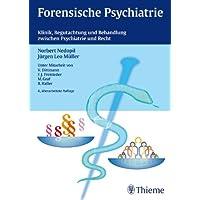 Forensische Psychiatrie: Klinik, Begutachtung und Behandlung zwischen Psychiatrie und Recht