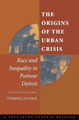 The Origins of the Urban Crisis (Princeton Studies in American Politics: Historical, International, and Comparative Perspectives)