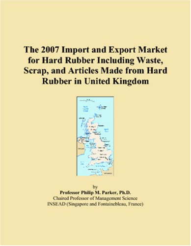 The 2007 Import and Export Market for Hard Rubber Including Waste, Scrap, and Articles Made from Hard Rubber in United Kingdom