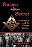 img - for [(Sworn in Secret: Freemasonry and the Knights Templar)] [Author: Sanford Holst] published on (March, 2012) book / textbook / text book